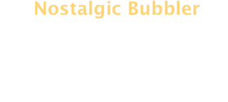 Nostalgic Bubbler 
